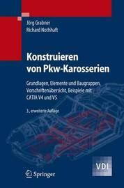 Konstruieren Von Pkw-Karosserien: Grundlagen, Elemente Und Baugruppen, Vorschriftenubersicht, Beispiele MIT Catia V4 Und V5 by Jvrg Grabner