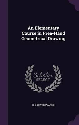 An Elementary Course in Free-Hand Geometrical Drawing by Ce S Edward Warren image