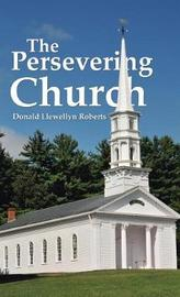 The Persevering Church by Donald Llewellyn Roberts