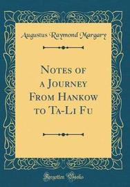 Notes of a Journey from Hankow to Ta-Li Fu (Classic Reprint) by Augustus Raymond Margary image