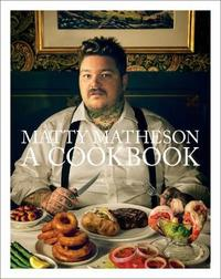 Matty Matheson: A Cookbook by Matheson Matty