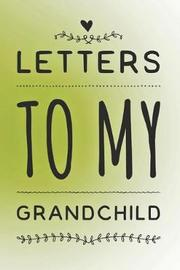 Letters to My Grandchild by May Media Press
