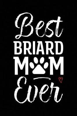 Best Briard Mom Ever by Arya Wolfe