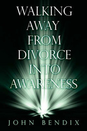 Walking Away from Divorce into Awareness by John Bendix image