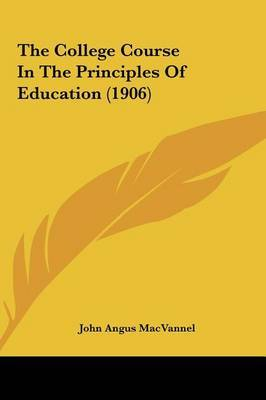 The College Course in the Principles of Education (1906) by John Angus Macvannel image