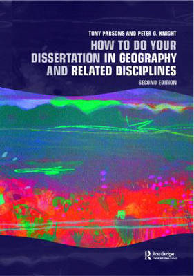 How to Do Your Dissertation in Geography and Related Disciplines by Peter G Knight