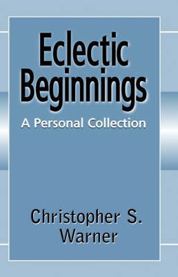 Eclectic Beginnings by Christopher S Warner