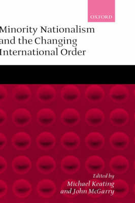 Minority Nationalism and the Changing International Order by John McGarry