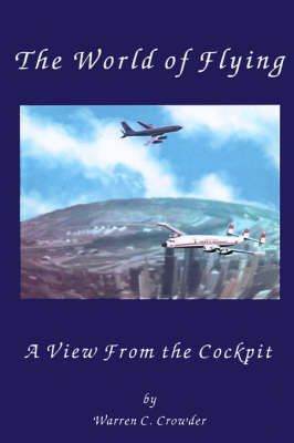 The World of Flying: A View from the Cockpit by Warren Crowder