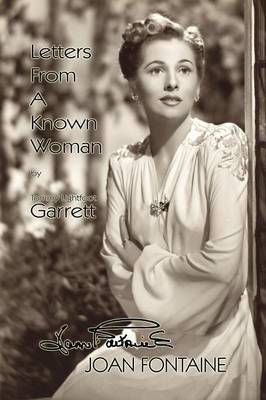 Letters from a Known Woman: Joan Fontaine by Tommy Lightfoot Garrett