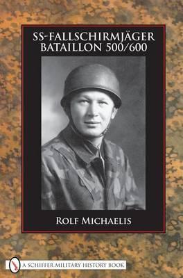 SS-Fallschirmjager-Bataillon 500/600 by Rolf Michaelis