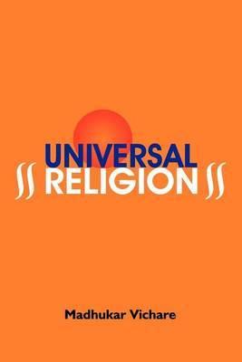Universal Religion by Madhukar , s. Vichare