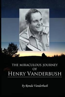 The Miraculous Journey of Henry Vanderbush by Ronda J Vanderbush