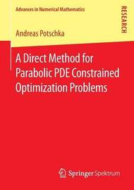 A Direct Method for Parabolic PDE Constrained Optimization Problems by Andreas Potschka