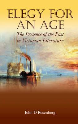 Elegy for an Age by John D. Rosenberg