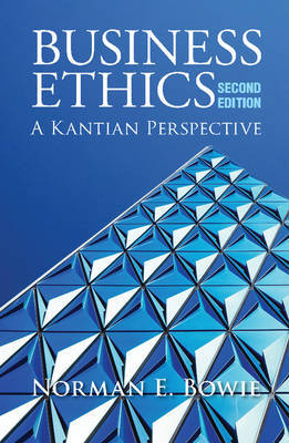 Business Ethics: A Kantian Perspective by Norman E. Bowie