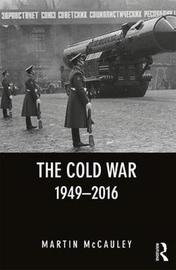 The Cold War 1949-2016 by Martin McCauley