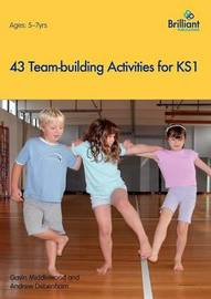 43 Team-building Activities for Key Stage 1 by Gavin Middlewood