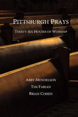 Pittsburgh Prays by Abby Mendelson