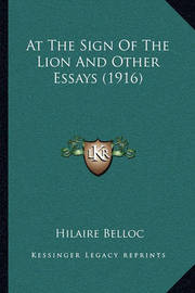 At the Sign of the Lion and Other Essays (1916) by Hilaire Belloc