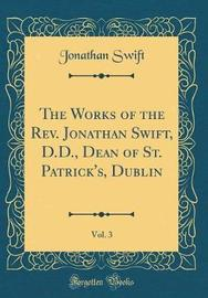 The Works of the REV. Jonathan Swift, D.D., Dean of St. Patrick's, Dublin, Vol. 3 (Classic Reprint) by Jonathan Swift image