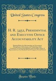 H. R. 3452, Presidential and Executive Office Accountability ACT by United States Congress