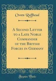 A Second Letter to a Late Noble Commander of the British Forces in Germany (Classic Reprint) by Owen Ruffhead
