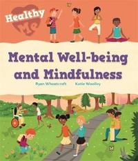 Healthy Me: Mental Well-being and Mindfulness by Katie Woolley