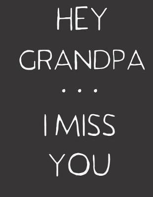 Hey Grandpa ... I Miss You by Hope Noble