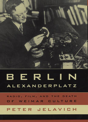 Berlin Alexanderplatz: Radio, Film, and the Death of Weimar Culture by Peter Jelavich image