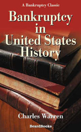 Bankruptcy in United States History by Charles Warren