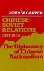 Chinese-Soviet Relations, 1937-1945 by John W Garver image