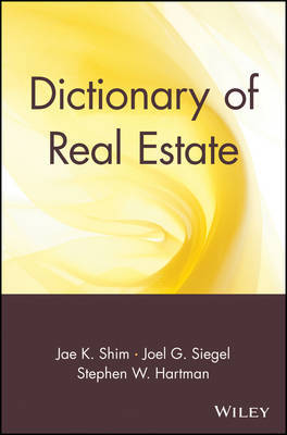 Dictionary of Real Estate by Jae K Shim
