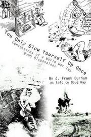 You Only Blow Yourself Up Once by J. Frank Durham image