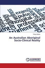 An Australian Aboriginal Socio-Clinical Reality by Mobbs Robyn