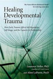 Healing Developmental Trauma by Laurence Heller