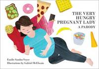 The Very Hungry Pregnant Lady by Emilie Sandoz-Voyer