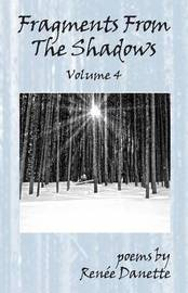 Fragments from the Shadows - Volume 4 by Renee Danette