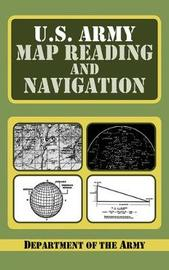 U.S. Army Guide to Map Reading and Navigation by Army