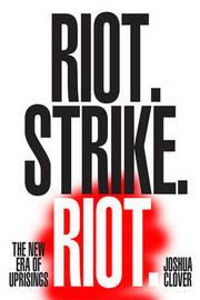 Riot. Strike. Riot. by Joshua Clover