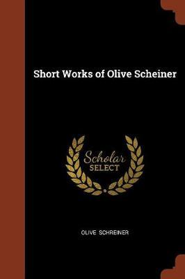Short Works of Olive Scheiner by Olive Schreiner image
