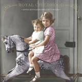 Royal Childhood: Growing up in a Palace by Anna Reynolds