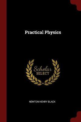 Practical Physics by Newton Henry Black