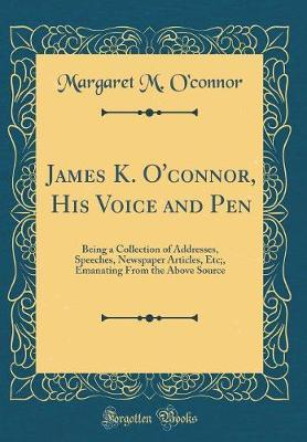 James K. O'Connor, His Voice and Pen by Margaret M. O'Connor