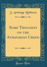 Some Thoughts on the Athanasian Creed (Classic Reprint) by J.Armitage Robinson image