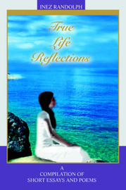 True Life Reflections: A Compilation of Short Essays and Poems by Inez Randolph image