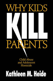 Why Kids Kill Parents by Kathleen M. Heide