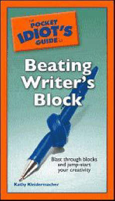 The Pocket Idiot's Guide to Beating Writer's Block by Kathy Kleidermacher image
