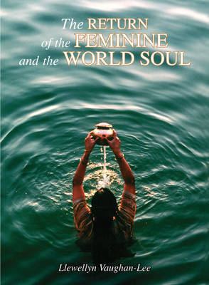 The Return of the Feminine and the World Soul by Llewellyn Vaughan-Lee