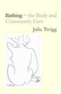 Bathing - the Body and Community Care by Julia Twigg image